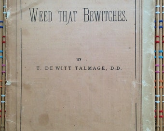 Weed that Bewitches:  1887 Anti-Tobacco Treatise