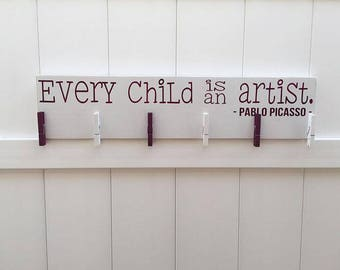 READY TO SHIP // Every Child is An Artist // Art Work Display // Pablo Picasso // Kid Signs // Child Artwork Hanger// Child's Art Display