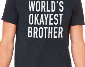 Brother Shirt World's Okayest Brother Mens T Shirt tshirt Great Brother Gift, Husband Shirt Fathers Day Gift Cool Funny Shirt for Brother