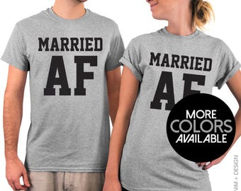 Married AF - Adult Unisex T-Shirt - Husband and Wife Matching Tshirt - More Colors Available - Tee Shirt for Men and Women