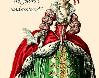 "Marie Antoinette Card ~ What Part Of ""I'm The Queen"" Do You Not Understand? ~ Funny Postcard ~ Funny Card ~ Humorous Greeting Card"