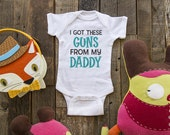 I got these guns from my daddy - cute funny baby one piece or shirt for infant, toddler, youth