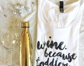 Wine Because Toddlers // Women's Tee, white, crew, scoop neck, Screen Printed Tshirt :APwtSSw
