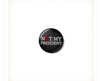 Not My President Button or Magnet - Anti-Trump Pin - No Trump - Anti-Trump Not My President Badge - 1 Inch Pinback Button - One Inch Magnet