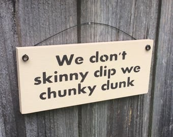 "Handmade, Humorous Small Sign."" We don't skinny dip we chunky dunk"". How true is this?! Pool side, Patio, Deck.Plain Linen color or antiqued"