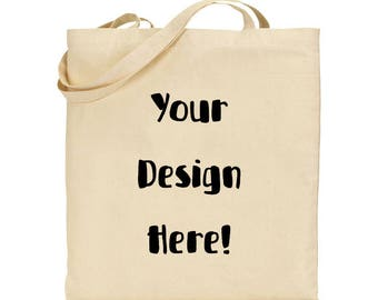 Custom Canvas Tote Bag, Personalized Tote Bag, Made To order, Your Design on a Reusable Tote