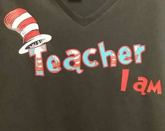 Teacher I am, Teaching T-shirt sayings, Read across America, Licensed Dr. Seuss Cat in the hat fabric applique, Teacher appreciation, gift,
