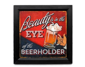 Beer Sign, Beauty is in the Eye of the Beerholder, Craft Beer Sign, Man Cave, Wall Decor, Handmade, 14x14, Custom Wood frame, Made in USA