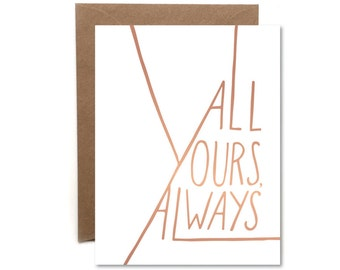 All Yours, Always // Copper Foil Card // Love Card // Valentines Day Card // Valentine // HeartSwell // Letterpress