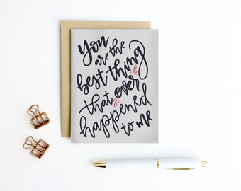 Valentines Day Hand Lettered Card - You Are The Best Thing That Ever Happened To Me | Anniversary Card, Wedding Card, Boyfriend, Girlfriend,