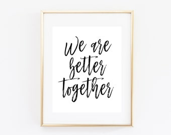 We Are Better Together Romantic Quote Printable Art Print 8x10 and 16x20, Romantic Poster, Black and White, Bedroom Wall Art, Minimal