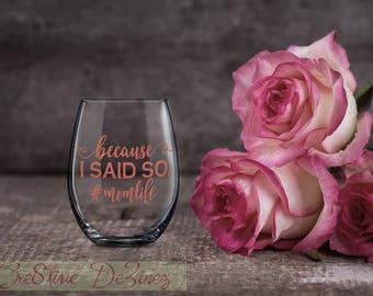 Because I Said So, #momlife, Gift for Mom, Mother Wine Glass, Mom Glass, Anniversary Present, Birthday Present, New Mother, Wine Lover Gift