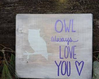 Hand Painted Wood Rustic Distressed Sign - Owl Always Love You Woodland