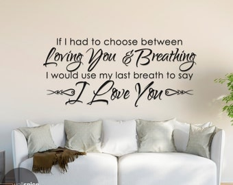 If I Had To Choose Between Loving You & Breathing I Would Use My Last Breath To Say I Love You Vinyl Wall Decal Sticker