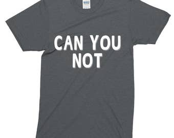 Can You Not Funny Sayings T-Shirt For Men Women Funny Gift Screen Printed Tee Mens Ladies Womens Tees