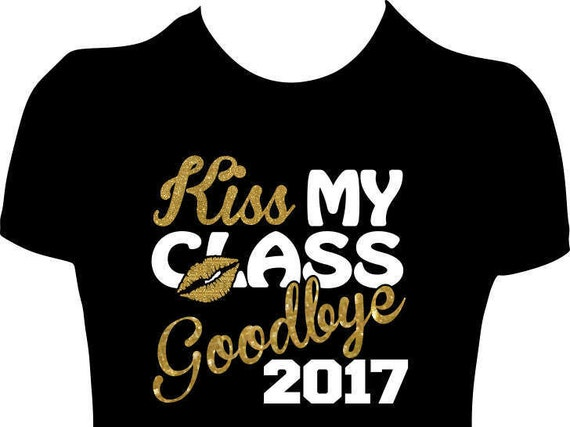 Kiss My Class Goodbye 2017 Shirt Graduation Tees Graduation