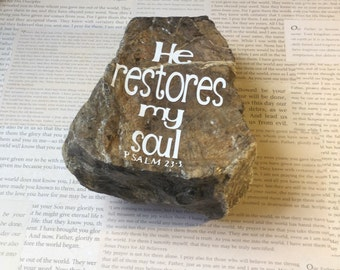 He restores my soul Psalm 23 3 ROCKS OF FAITH