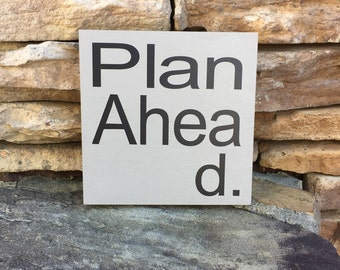 funny sign, coworker gift, small sign, plan ahead, teacher gift, teen gift, sign humor