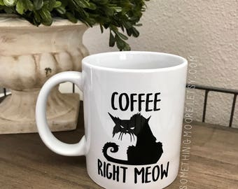 Coffee Right Meow, Funny Cat Mug, Coffee Mug, Cat Pun, Crazy Cat Lady