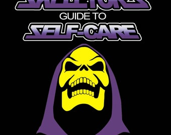 Skeletor's Guide to Self-Care - UPDATED AND EXPANDED!