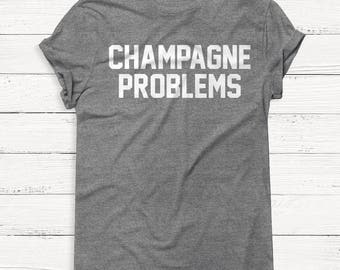 Champagne Problems - Alcohol - Women's Graphic Shirt - Humor - Alcohol - Wine - Vodka - Tequila