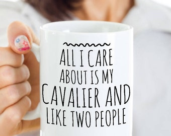 Funny Cavalier King Charles Spaniel Mug - All I Care About Is My Cavalier - Cavalier King Charles Spaniel Gift - Cavalier Mom Cup