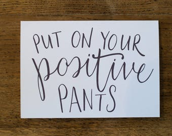 Put On Your Positive Pants! Greetings Card