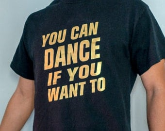 You Can Dance If You Want To Shirt