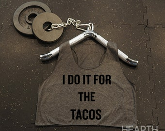 I Do It For The Tacos Shirt Crop Top Racerback Tank Top Racer Back Tank