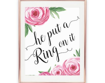 """Printable """"He put a ring on it"""" Wedding Sign, Get all sizes: 4x6, 5x7, 8x10, Rose Collection, Bachelorette, Beyonce Bridal, Instant Download"""