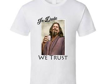 In Dude We Trust - The Big Lebowski T Shirt