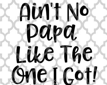 Ain't no Papa like the one I got! Father's Day svg png dxf