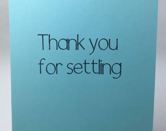 Sarcastic Thank You for Settling Card