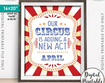 """Circus Pregnancy Announcement, Our Circus is Adding a New Act in APRIL, Circus Themed Photo Prop, PRINTABLE 8x10/16x20"""" Instant Download"""