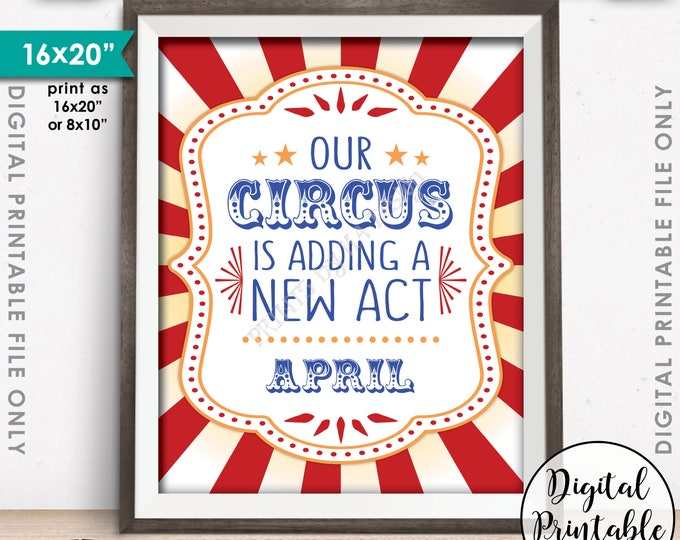 "Circus Pregnancy Announcement, Our Circus is Adding a New Act in APRIL, Circus Themed Photo Prop, PRINTABLE 8x10/16x20"" Instant Download"