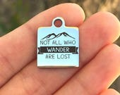 Adventure Stainless Steel Charm - Not All Who Wander Are Lost - Laser Engraved - Made To Order - Silver Tone - Quantity Options - ZF18