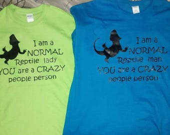 I am a normal reptile lady or man you are a crazy people person t shirt. Completely customizable. Reptiles, lizards, amphibians, bearded