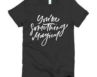You're Something Magical Short sleeve women's t-shirt