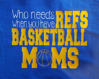 Who Needs Refs When You Have Basketball Moms T-Shirt, Who Needs Refs T-Shirt, Basketball Mom T-Shirt, Mom T-Shirt, Basketball T-Shirt