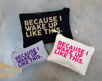 Because I wake Up Like This Make Up Bag Pouch Make Up Case