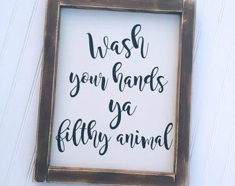 Wash your hands ya filthy animal Framed Wood Sign