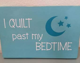 I Quilt Past My Bedtime, Quilting Sign, Quilts, Quilter gift, quilting decor, quilting room decor, quilting gift, funny quilting sign