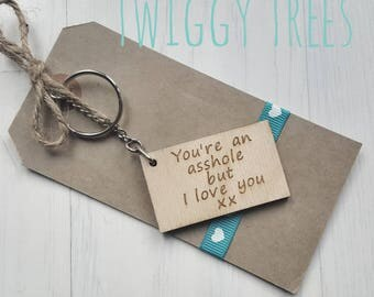 Wooden You're an asshole but I love you x   Engraved Keyring