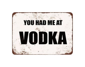 "You Had Me At Vodka - Vintage Look 9"" X 12"" Metal Sign"