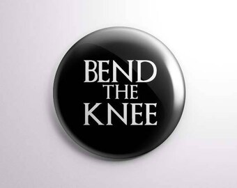 Bend the Knee Game of Thrones Button/Magnet- Jon Snow Dany Targaryen Dragon Queen Mother of Dragons - King of the North