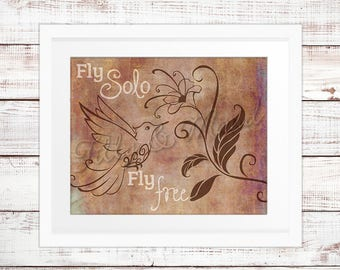 Fly Solo, Fly Free - Hummingbird, Flower, Print, Inspirational Quote, Birds, Nature, Freedom, Confidence, INSTANT DOWNLOAD