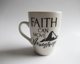 Coffee Mug, Faith Can Move Mountains