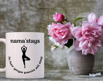 Nama'stays in Her Yoga Pants All Day Mug | Yoga Mug | Funny Coffee Mugs | Funny Gifts | Mugs for Yogi's | Yoga Flow | Om | Fitness | Yoga