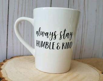 Custom Saying Mug - Create Your Own Mug - Song Lyric Mug-  Humble and Kind Mug