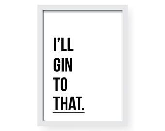 Ill Gin To That Print | Motivational | Graphic Design | Wall Art | Home and Decor